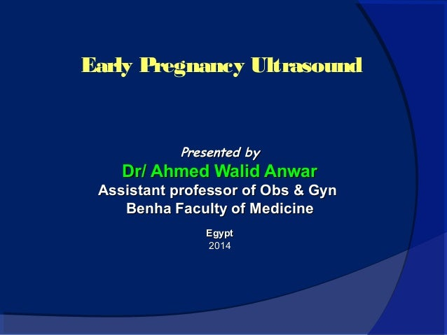 Early Pregnancy Ultrasound  PPrreesseenntteedd bbyy  DDrr// AAhhmmeedd WWaalliidd AAnnwwaarr  AAssssiissttaanntt pprrooffe...