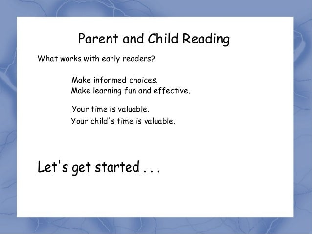 Parent and Child ReadingWhat works with early readers?        Make informed choices.        Make learning fun and effectiv...