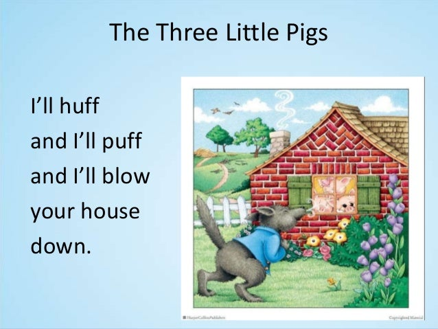 The Three Little Pigs The first pig made a house from straw. The second pig made a stick house. The third pig made a brick...