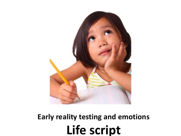 Early reality testing and emotions Life script