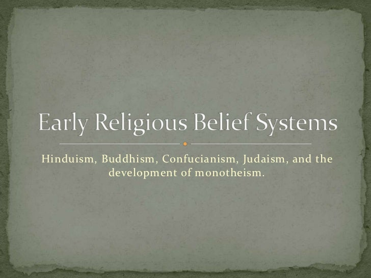 Hinduism, Buddhism, Confucianism, Judaism, and the           development of monotheism.