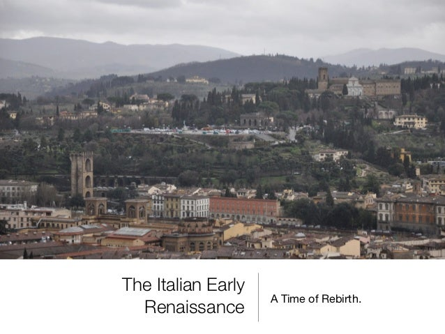 The Italian Early                    A Time of Rebirth.  Renaissance