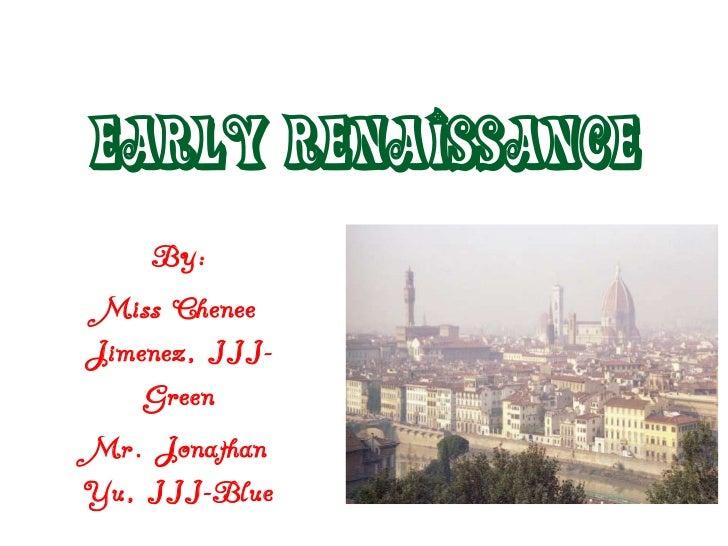 Early Renaissance    By: Miss CheneeJimenez, III-    GreenMr. JonathanYu, III-Blue