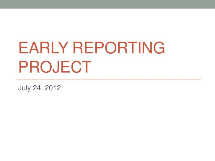 EARLY REPORTINGPROJECTJuly 24, 2012