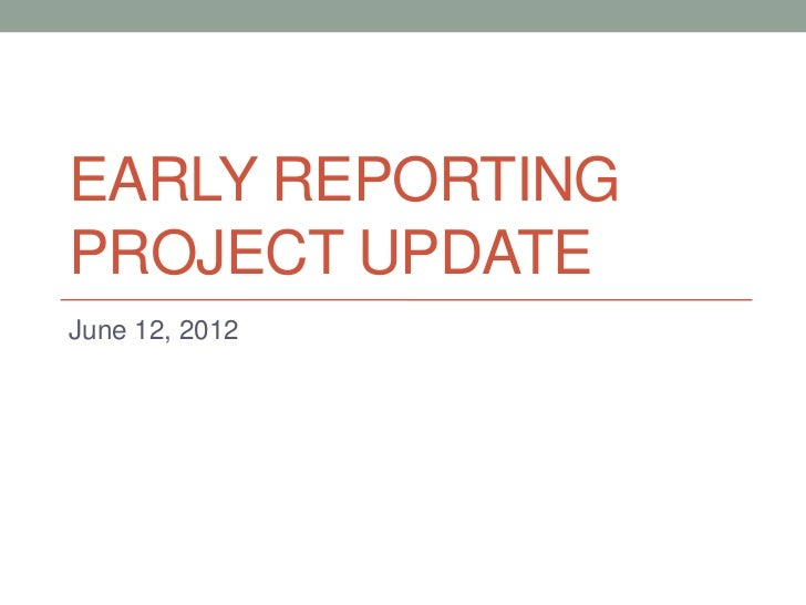 EARLY REPORTINGPROJECT UPDATEJune 12, 2012