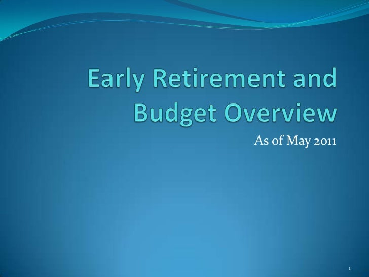 Early Retirement and Budget Overview<br />As of May 2011<br />1<br />