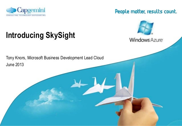 Tony Knors, Microsoft Business Development Lead CloudJune 2013Introducing SkySight