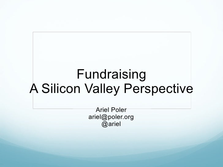Fundraising A Silicon Valley Perspective Ariel Poler [email_address] @ariel