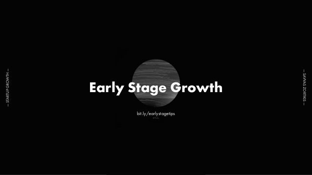 Early Stage Growth —STARTUPGROWTH— —SAVVASZORTIKIS— bit.ly/earlystagetips