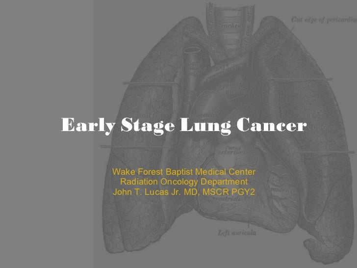 Early Stage Lung Cancer Wake Forest Baptist Medical Center Radiation Oncology Department John T. Lucas Jr. MD, MSCR PGY2
