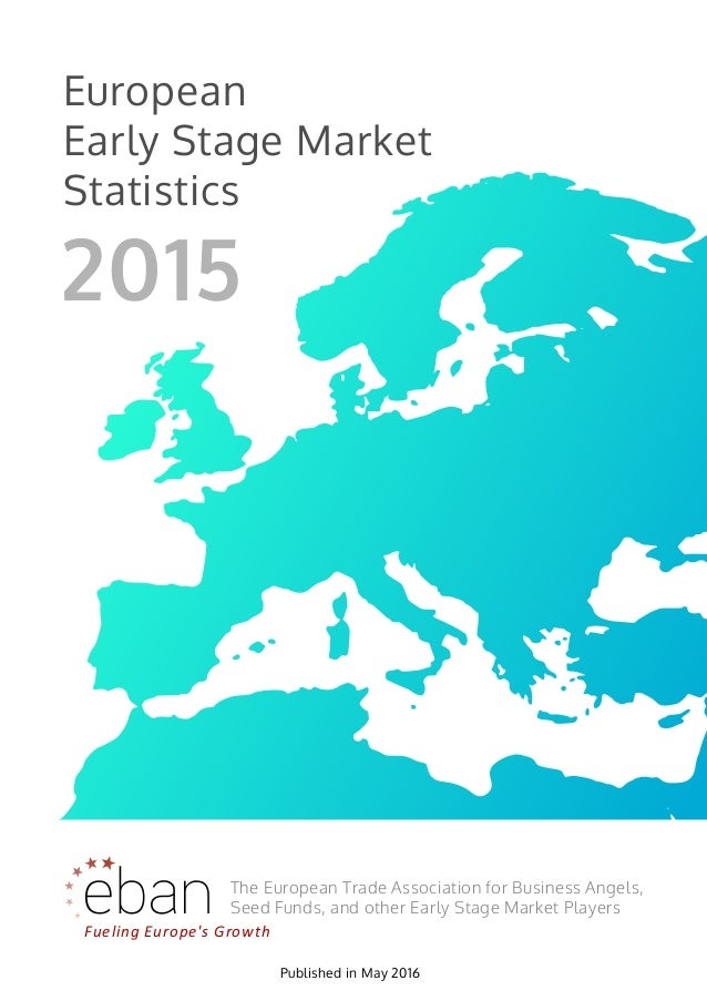 European Early Stage Market Statistics Fueling Europe's Growth The European Trade Association for Business Angels, Seed Fu...