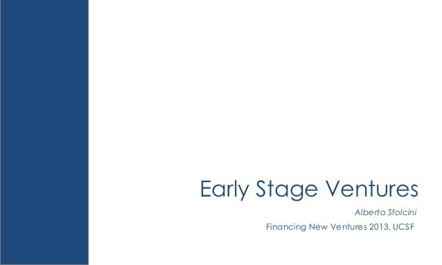 Early Stage Ventures Alberto Sfolcini Financing New Ventures 2013, UCSF