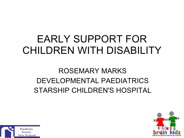 EARLY SUPPORT FOR CHILDREN WITH DISABILITY ROSEMARY MARKS DEVELOPMENTAL PAEDIATRICS STARSHIP CHILDREN'S HOSPITAL