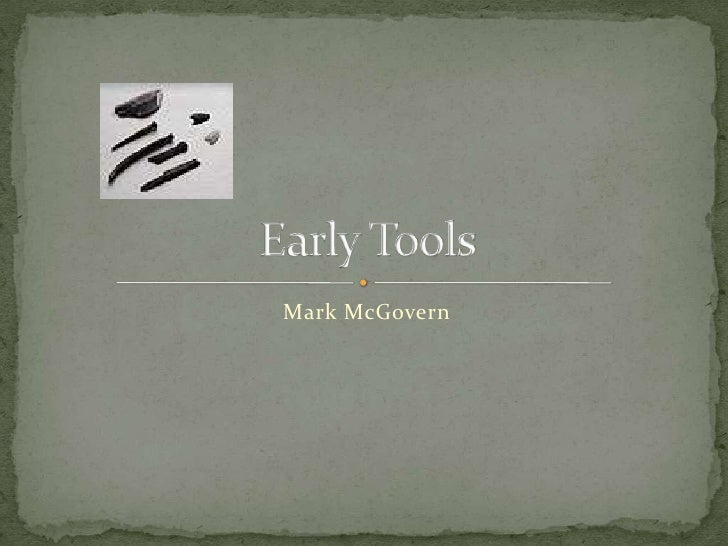 Mark McGovern<br />Early Tools<br />