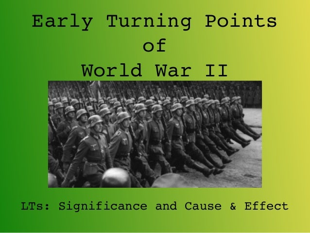 Early Turning Points of World War II LTs: Significance and Cause & Effect