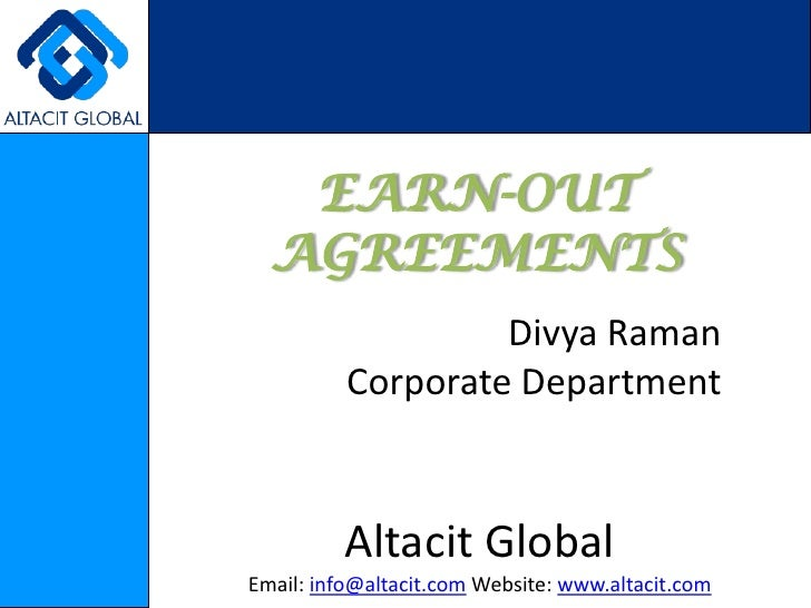 EARN-OUT AGREEMENTS<br />Divya Raman<br />Corporate Department<br />Altacit Global<br />Email: info@altacit.com Website: w...