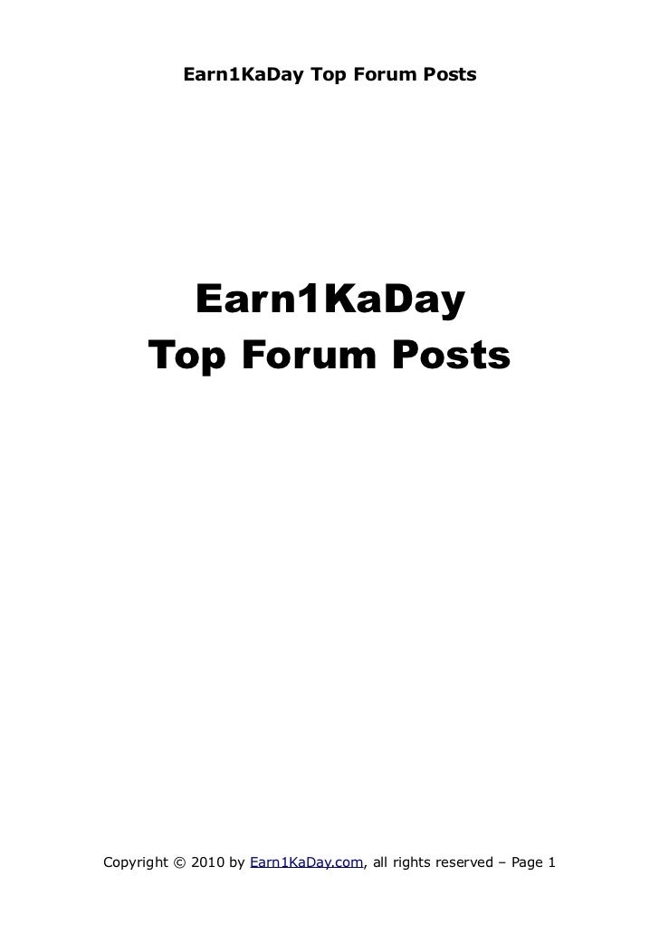 Earn1KaDay Top Forum Posts        Earn1KaDay      Top Forum PostsCopyright © 2010 by Earn1KaDay.com, all rights reserved –...