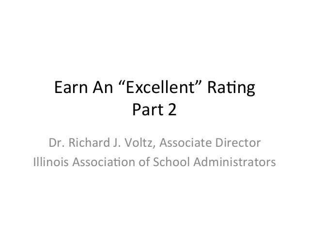 "Earn	   An	   ""Excellent""	   Ra/ng	    Part	   2	    Dr.	   Richard	   J.	   Voltz,	   Associate	   Director	    Illinois	..."