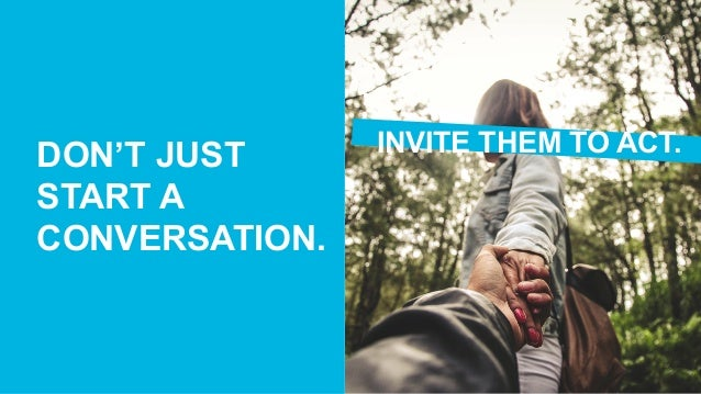 E D E L M A N E A R N E D B R A N D 30 INVITE THEM TO ACT.DON'T JUST START A CONVERSATION.