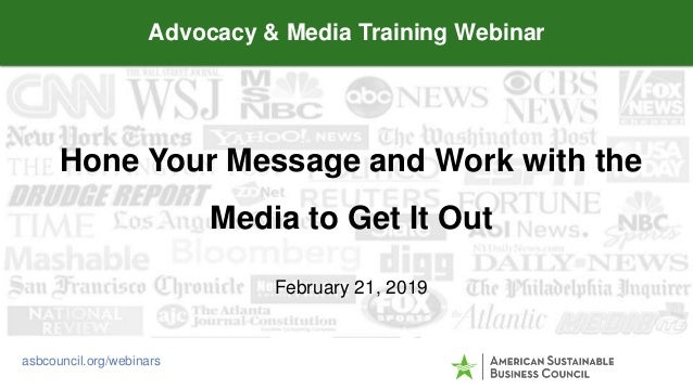 Hone Your Message and Work with the Media to Get It Out February 21, 2019 Advocacy & Media Training Webinar asbcouncil.org...