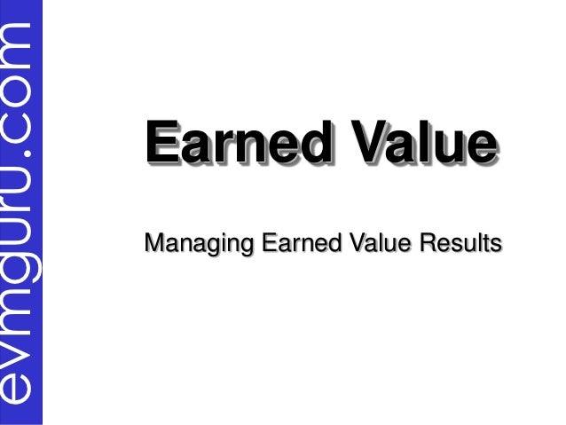 evmguru.com              Earned Value              Managing Earned Value Results