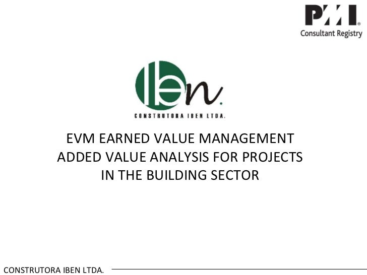 EVM EARNED VALUE MANAGEMENT           ADDED VALUE ANALYSIS FOR PROJECTS                IN THE BUILDING SECTORCONSTRUTORA I...