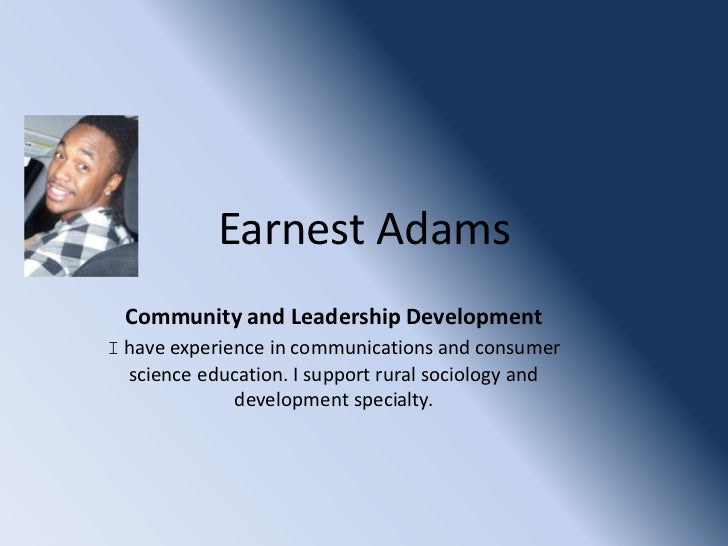 Earnest Adams  Community and Leadership DevelopmentI have experience in communications and consumer  science education. I ...