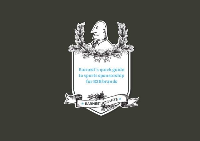 © Earnest (London) Ltd 2013www.earnest-agency.com/entertainment Earnest's quick guide to sports sponsorship for B2B brands...