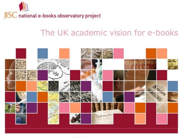 JISC Collections July 25, 2014 | UMSLG / UHSL Open Forum | The UK academic vision for e-books