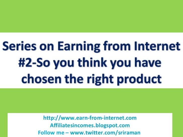http://www.earn-from-internet.com Affiliatesincomes.blogspot.com Follow me –  www.twitter.com/sriraman