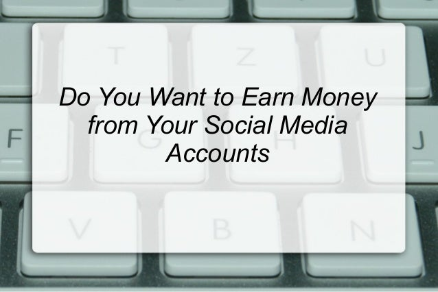 Do You Want to Earn Money from Your Social Media Accounts