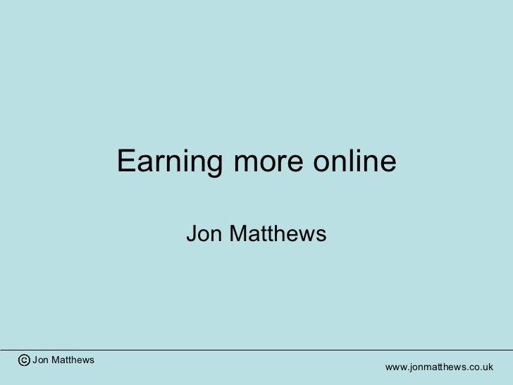 Earning more online Jon Matthews