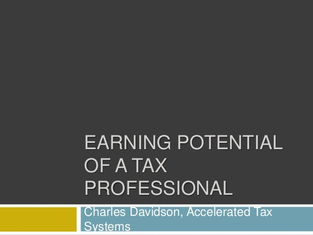 EARNING POTENTIAL OF A TAX PROFESSIONAL Charles Davidson, Accelerated Tax Systems