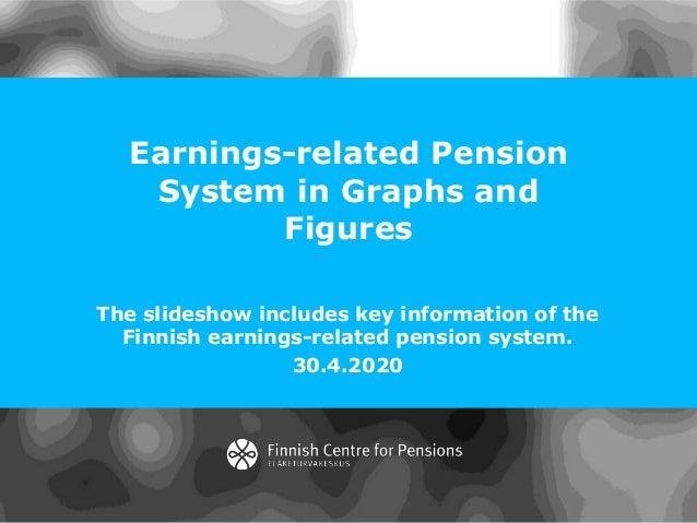 Earnings-related Pension System in Graphs and Figures The slideshow includes key information of the Finnish earnings-relat...