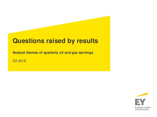 Questions raised by results Analyst themes of quarterly oil and gas earnings Q3 2018