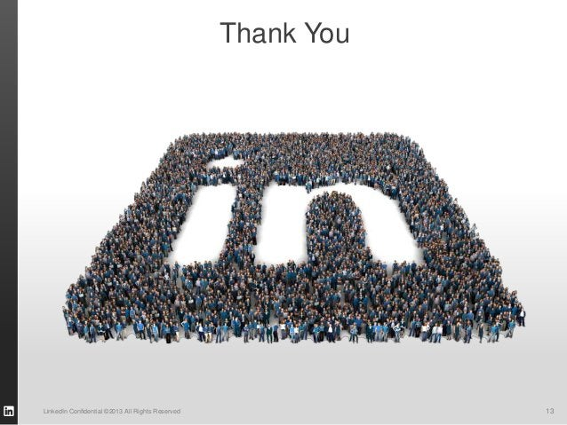 Thank YouLinkedIn Confidential ©2013 All Rights Reserved               13