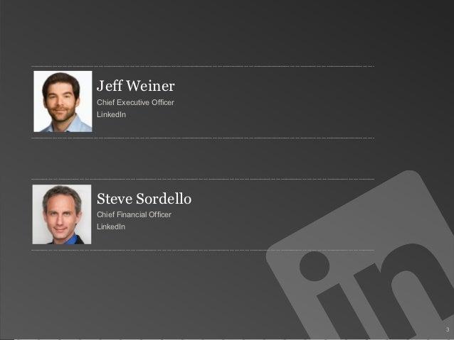 Jeff WeinerChief Executive OfficerLinkedInSteve SordelloChief Financial OfficerLinkedIn                          3