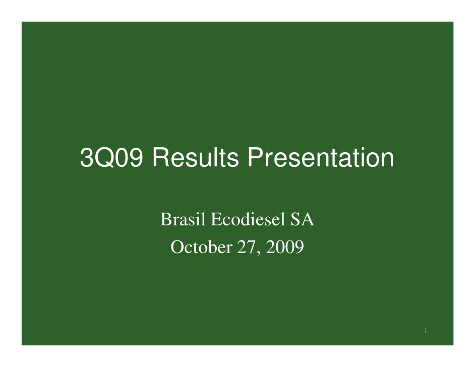 3Q09 Results Presentation      Brasil Ecodiesel SA       October 27, 2009                            1