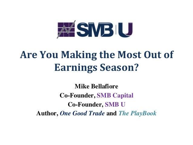Are You Making the Most Out ofEarnings Season?Mike BellafioreCo-Founder, SMB CapitalCo-Founder, SMB UAuthor, One Good Trad...