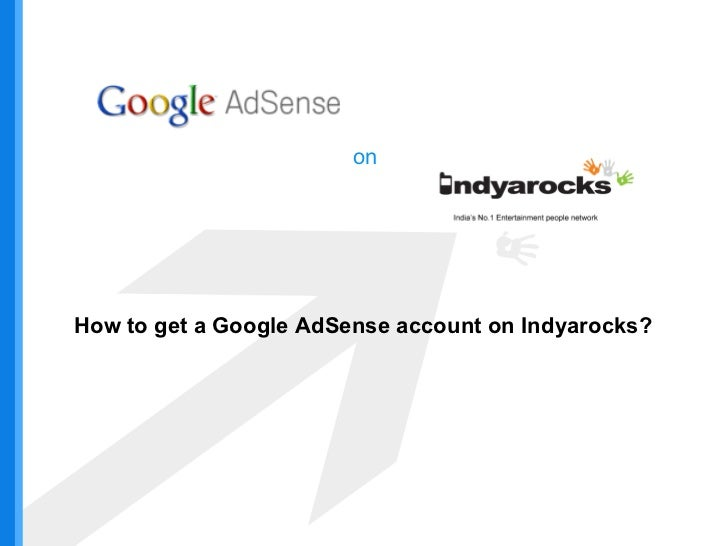 on How to get a Google AdSense account on Indyarocks?