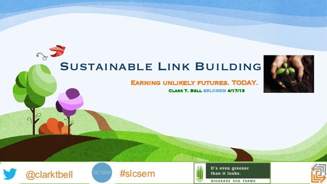 Sustainable Link Building                     Earning unlikely futures. TODAY.                           Clark T. Bell @SL...