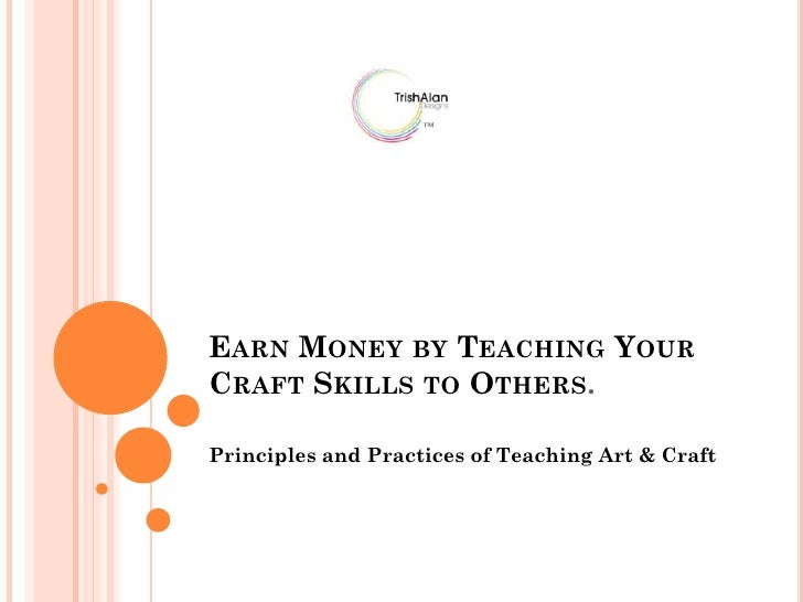 Earn Money by Teaching Your Craft Skills to Others.<br />Principles and Practices of Teaching Art & Craft<br />