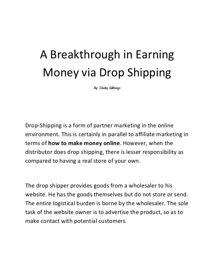 A Breakthrough in Earning Money via Drop Shipping<br />By:  Charles Githongo<br />Drop-Shipping is a form of partner marke...