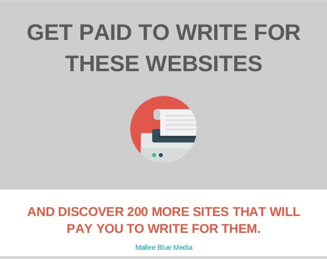 GET PAID TO WRITE FOR THESE WEBSITES AND DISCOVER 200 MORE SITES THAT WILL PAY YOU TO WRITE FOR THEM. Mallee Blue Media