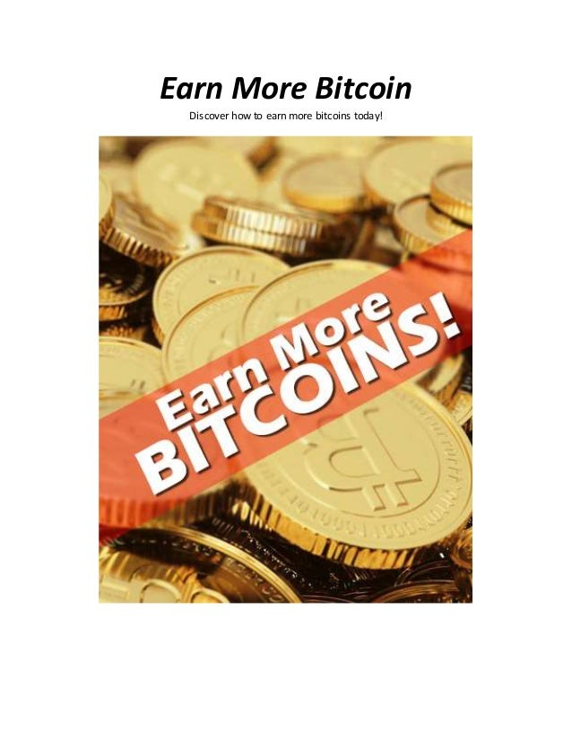 Earn More Bitcoin Discover how to earn more bitcoins today!