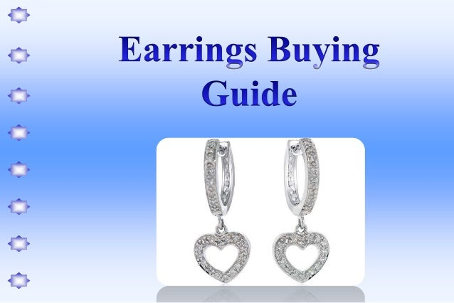 How to Buy Earrings?•   Earrings are beautiful ornaments that speak volumes of a person's taste and style.•   They can be ...