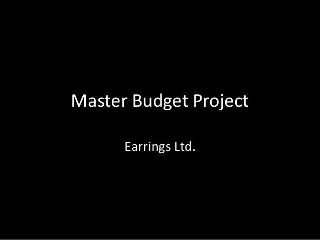 Master Budget Project Earrings Ltd.