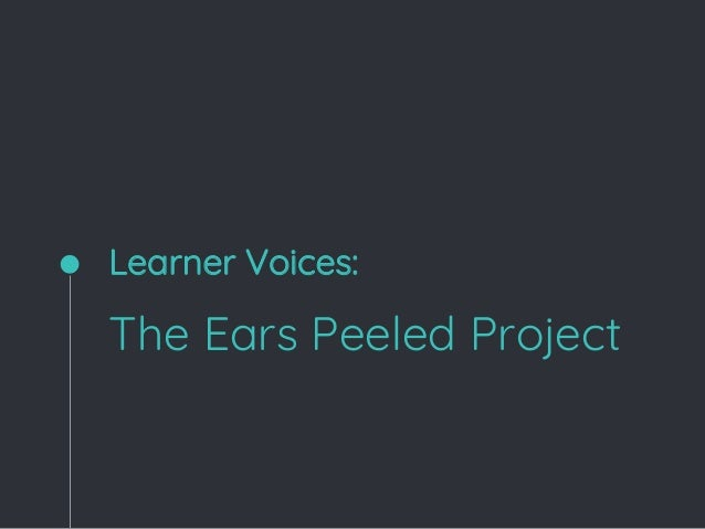 The Ears Peeled Project Learner Voices:
