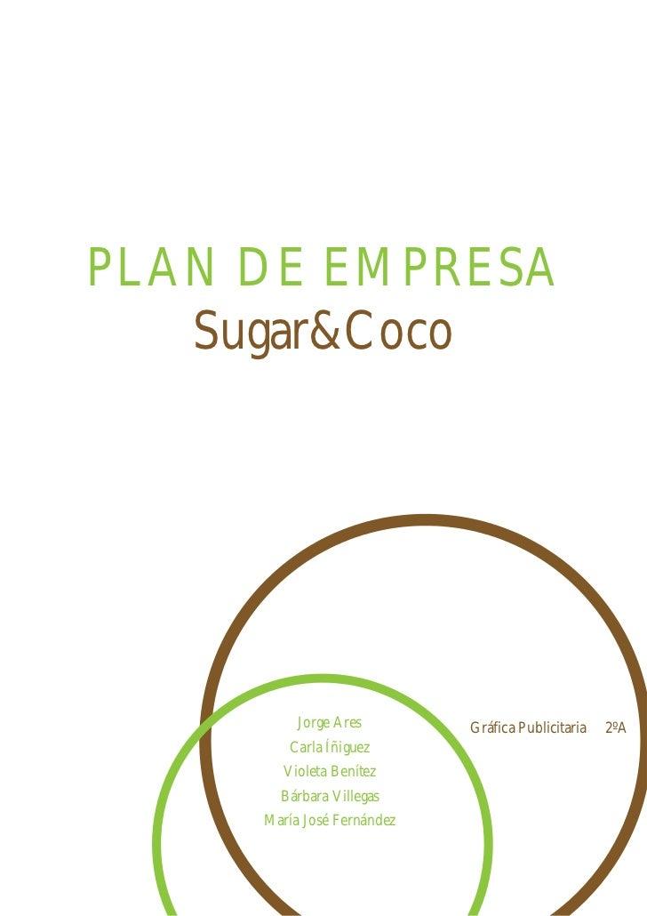 PLAN DE EMPRESA   Sugar&Coco          Jorge Ares        Gráfica Publicitaria   2ºA        Carla Íñiguez        Violeta Ben...