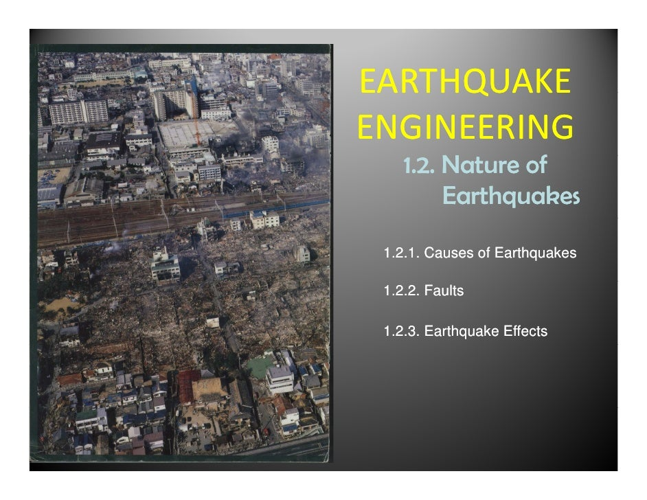 EARTHQUAKEENGINEERING    1.2. N         Nature of                 f         Earthquakes 1.2.1. Causes of Earthquakes 1.2.2...